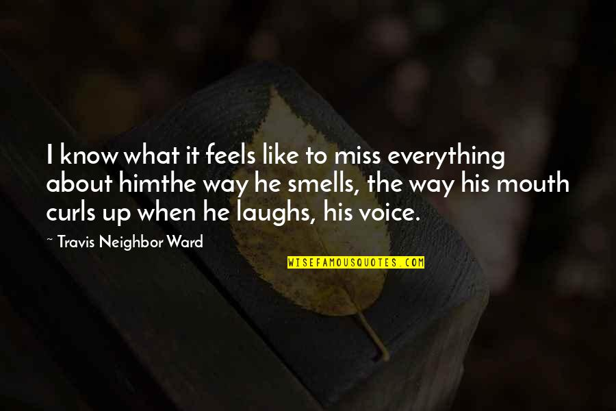 When I'm Hurt Quotes By Travis Neighbor Ward: I know what it feels like to miss