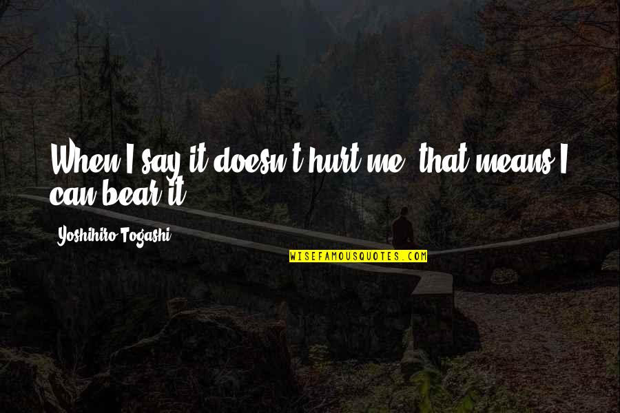 When I'm Hurt Quotes By Yoshihiro Togashi: When I say it doesn't hurt me, that