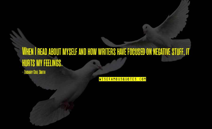 When I'm Hurt Quotes By Zachary Cole Smith: When I read about myself and how writers