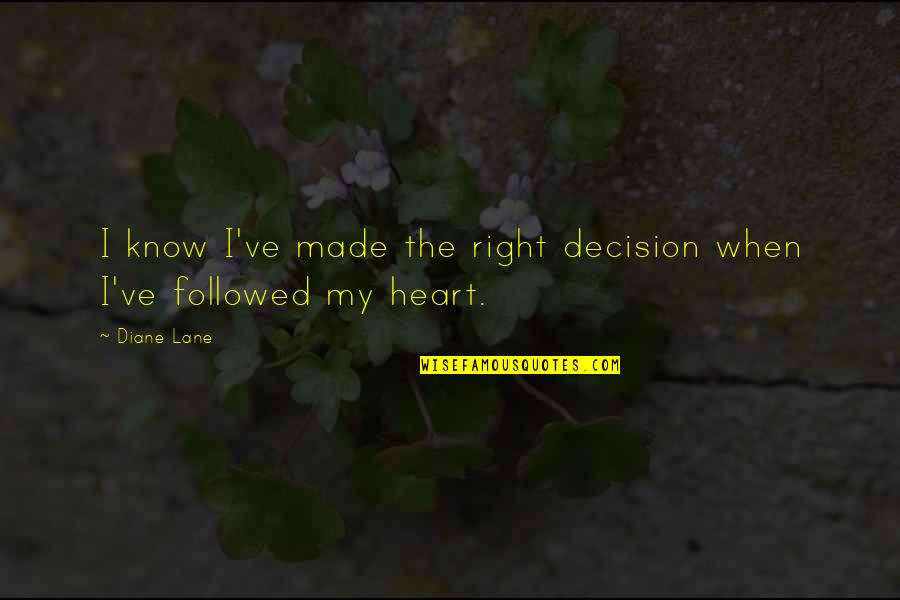 When It Right You Just Know Quotes By Diane Lane: I know I've made the right decision when