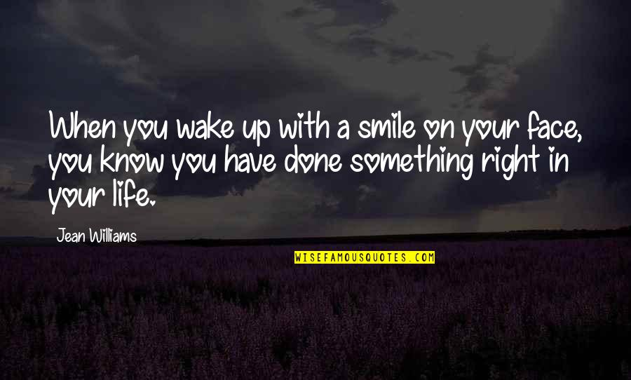 When It Right You Just Know Quotes By Jean Williams: When you wake up with a smile on