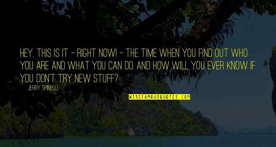 When It Right You Just Know Quotes By Jerry Spinelli: Hey, this is it - right now! -