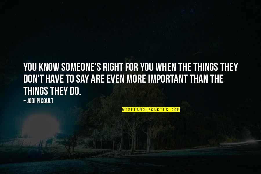 When It Right You Just Know Quotes By Jodi Picoult: You know someone's right for you when the