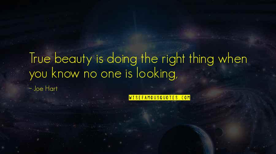 When It Right You Just Know Quotes By Joe Hart: True beauty is doing the right thing when
