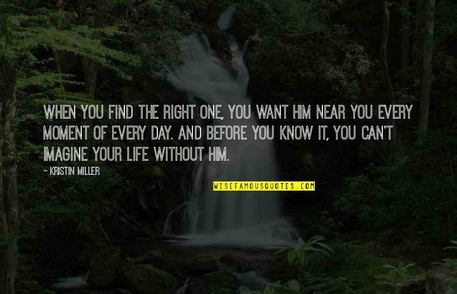 When It Right You Just Know Quotes By Kristin Miller: when you find the right one, you want