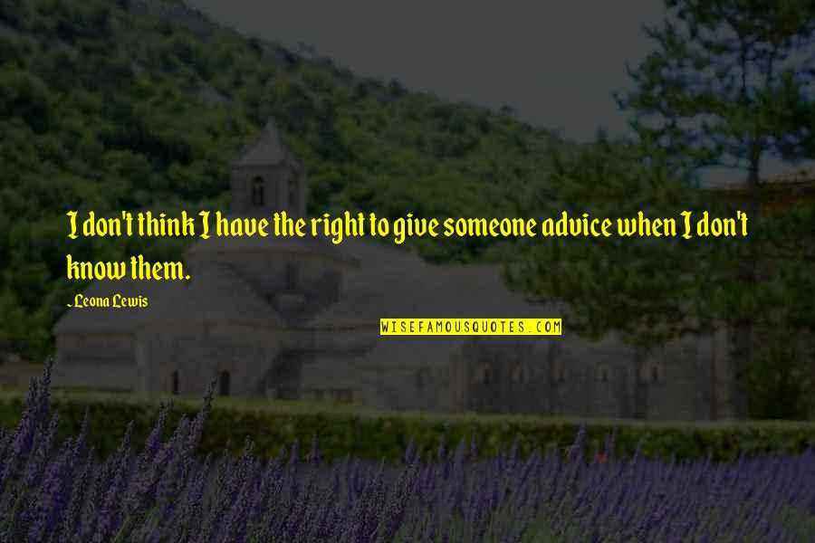 When It Right You Just Know Quotes By Leona Lewis: I don't think I have the right to