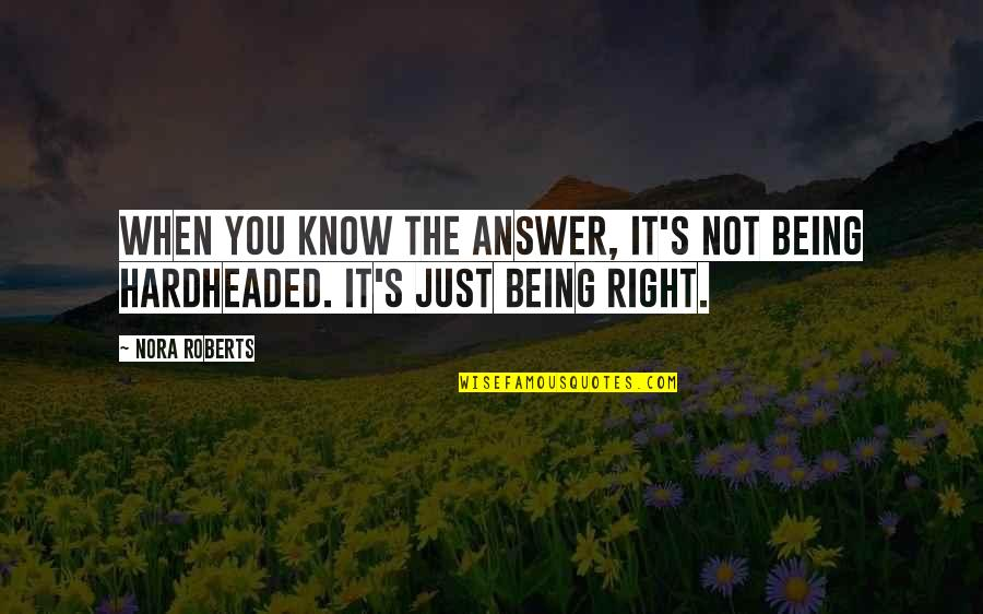 When It Right You Just Know Quotes By Nora Roberts: When you know the answer, it's not being