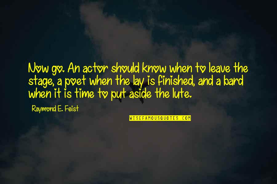 When It Right You Just Know Quotes By Raymond E. Feist: Now go. An actor should know when to