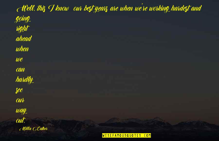 When It Right You Just Know Quotes By Willa Cather: Well, this I know: our best years are
