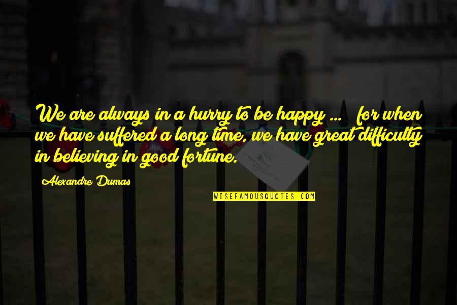 When Its Good Its Great Quotes By Alexandre Dumas: We are always in a hurry to be