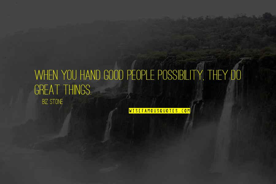 When Its Good Its Great Quotes By Biz Stone: When you hand good people possibility, they do