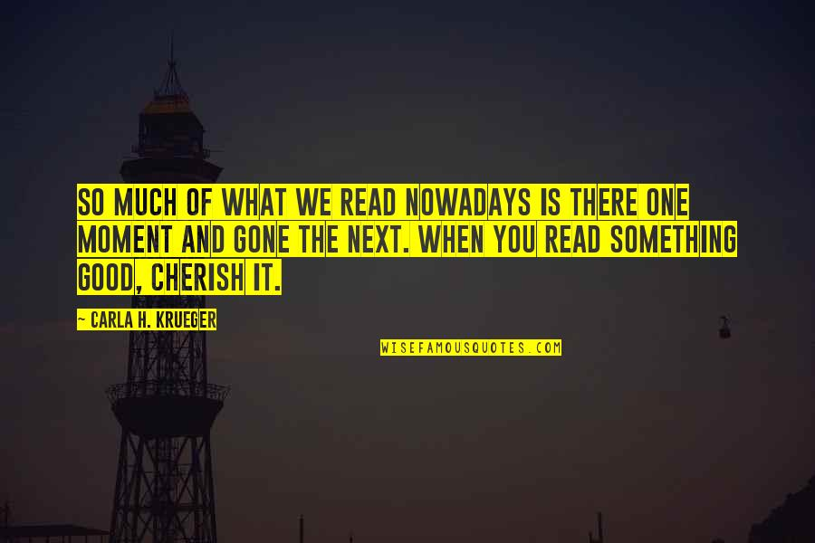 When Its Good Its Great Quotes By Carla H. Krueger: So much of what we read nowadays is