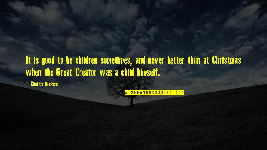 When Its Good Its Great Quotes By Charles Dickens: It is good to be children sometimes, and