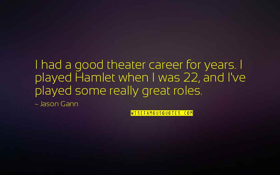 When Its Good Its Great Quotes By Jason Gann: I had a good theater career for years.