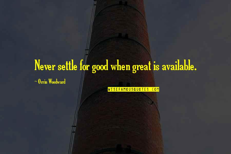 When Its Good Its Great Quotes By Orrin Woodward: Never settle for good when great is available.