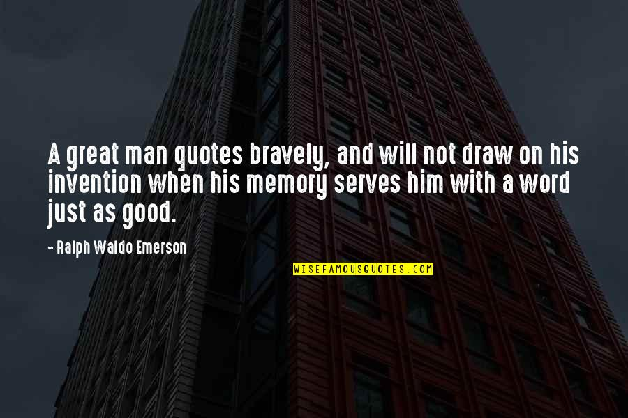 When Its Good Its Great Quotes By Ralph Waldo Emerson: A great man quotes bravely, and will not