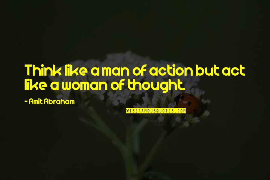 When Life Bites Quotes By Amit Abraham: Think like a man of action but act