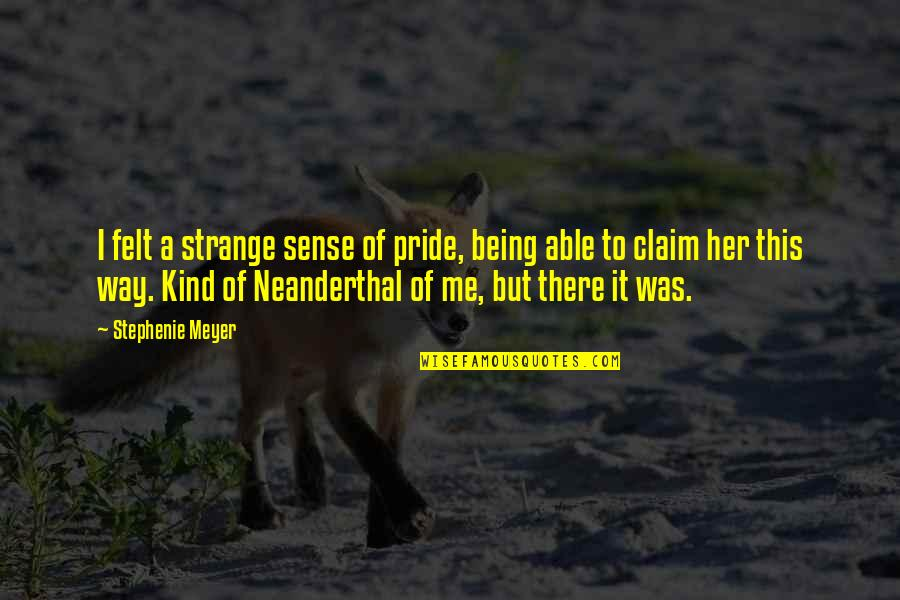 When Life Bites Quotes By Stephenie Meyer: I felt a strange sense of pride, being