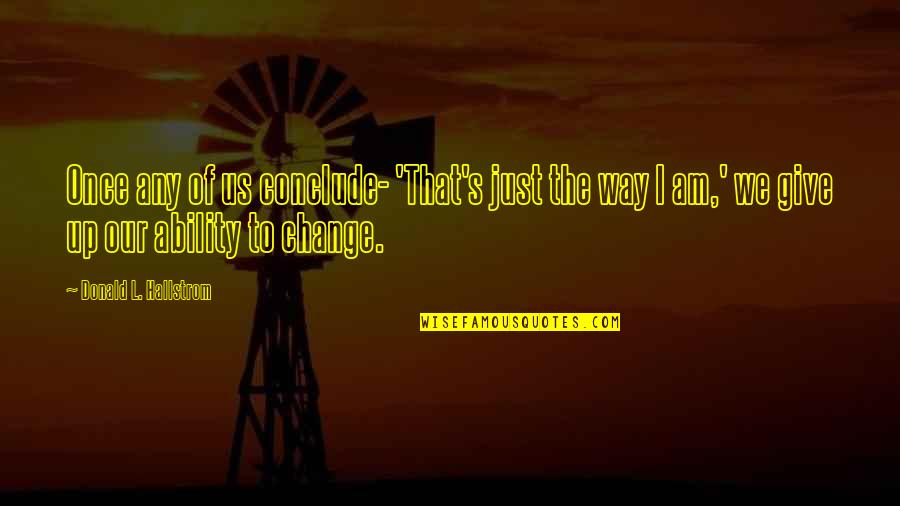 When Life Gives You Challenges Quotes By Donald L. Hallstrom: Once any of us conclude- 'That's just the