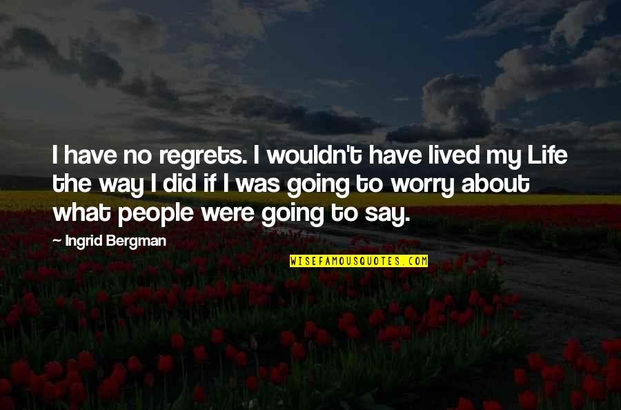 When Life Gives You Challenges Quotes By Ingrid Bergman: I have no regrets. I wouldn't have lived