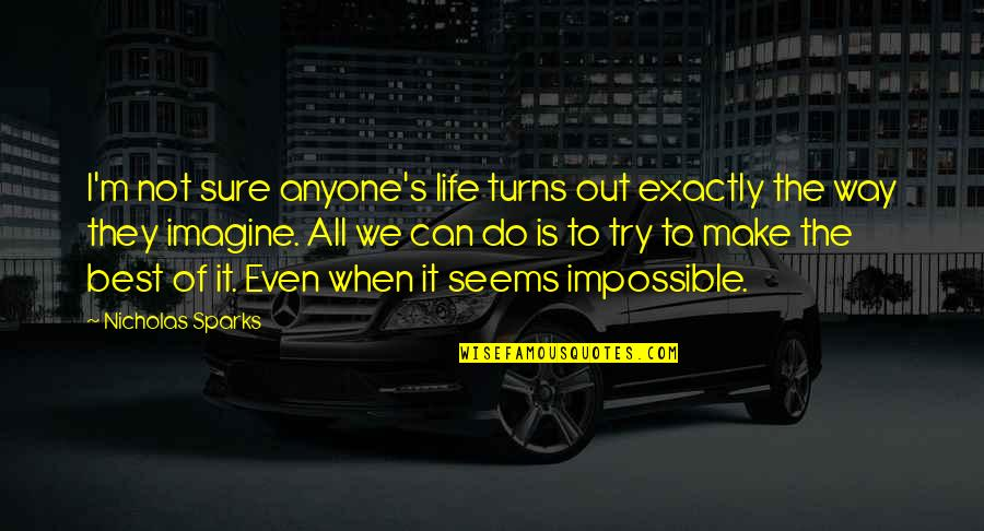When Life Seems Impossible Quotes By Nicholas Sparks: I'm not sure anyone's life turns out exactly