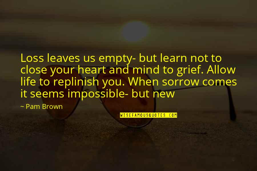 When Life Seems Impossible Quotes By Pam Brown: Loss leaves us empty- but learn not to