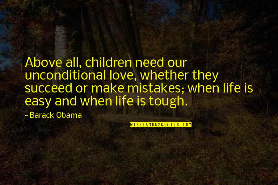 When Life Was Easy Quotes By Barack Obama: Above all, children need our unconditional love, whether