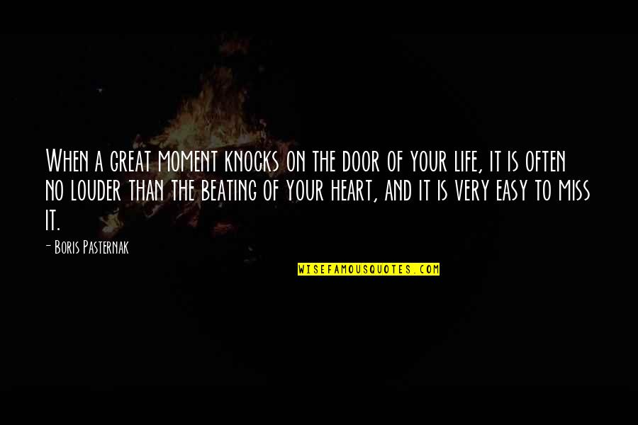 When Life Was Easy Quotes By Boris Pasternak: When a great moment knocks on the door