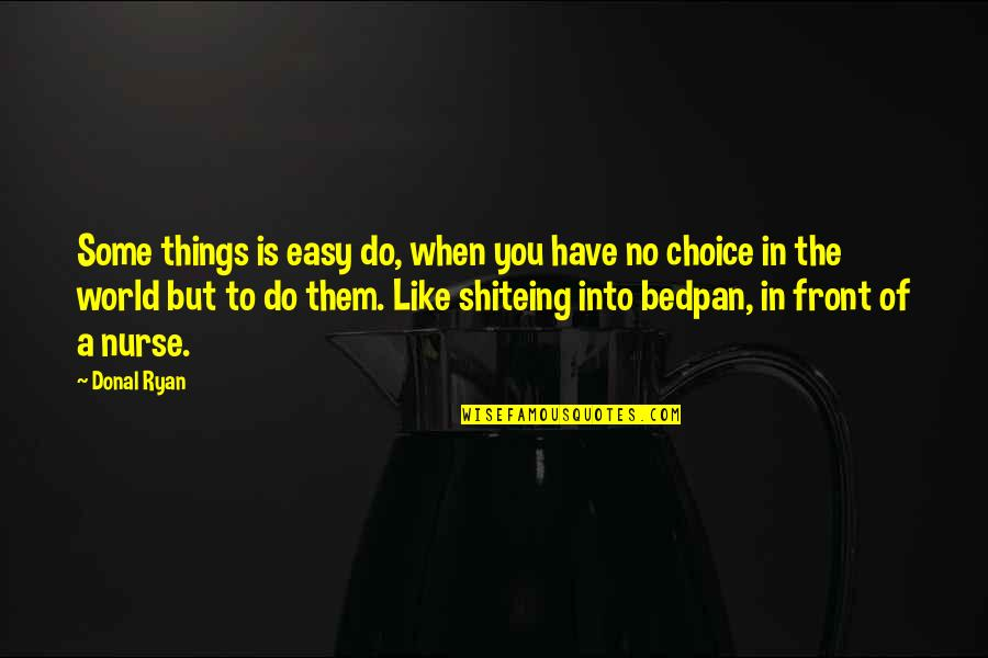 When Life Was Easy Quotes By Donal Ryan: Some things is easy do, when you have