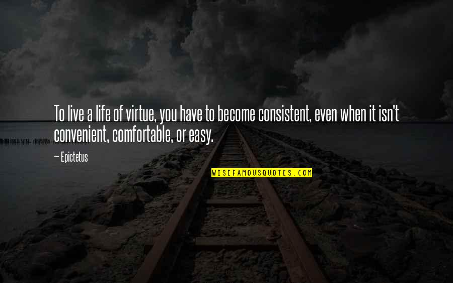 When Life Was Easy Quotes By Epictetus: To live a life of virtue, you have