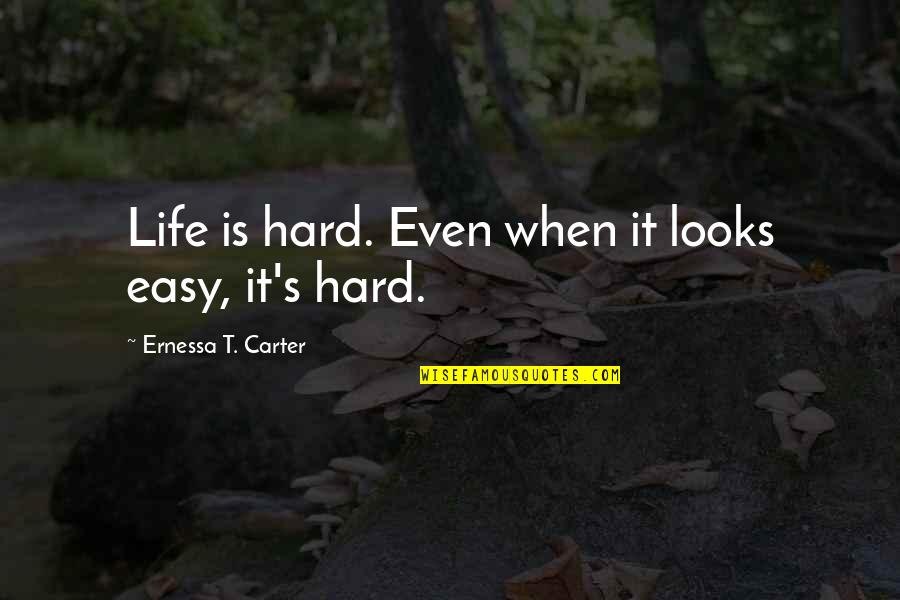 When Life Was Easy Quotes By Ernessa T. Carter: Life is hard. Even when it looks easy,