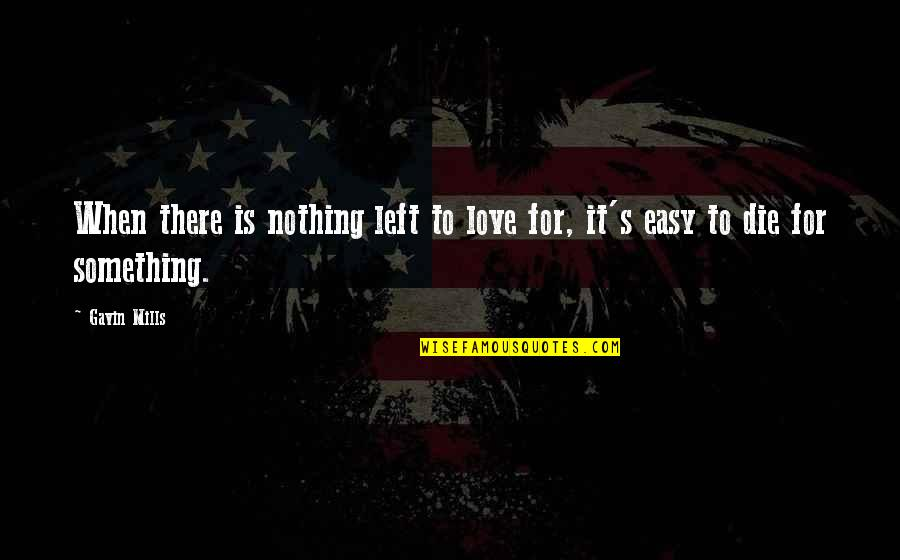 When Life Was Easy Quotes By Gavin Mills: When there is nothing left to love for,