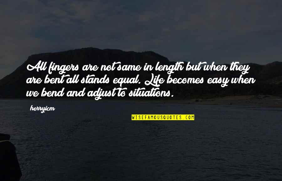 When Life Was Easy Quotes By Herryicm: All fingers are not same in length but