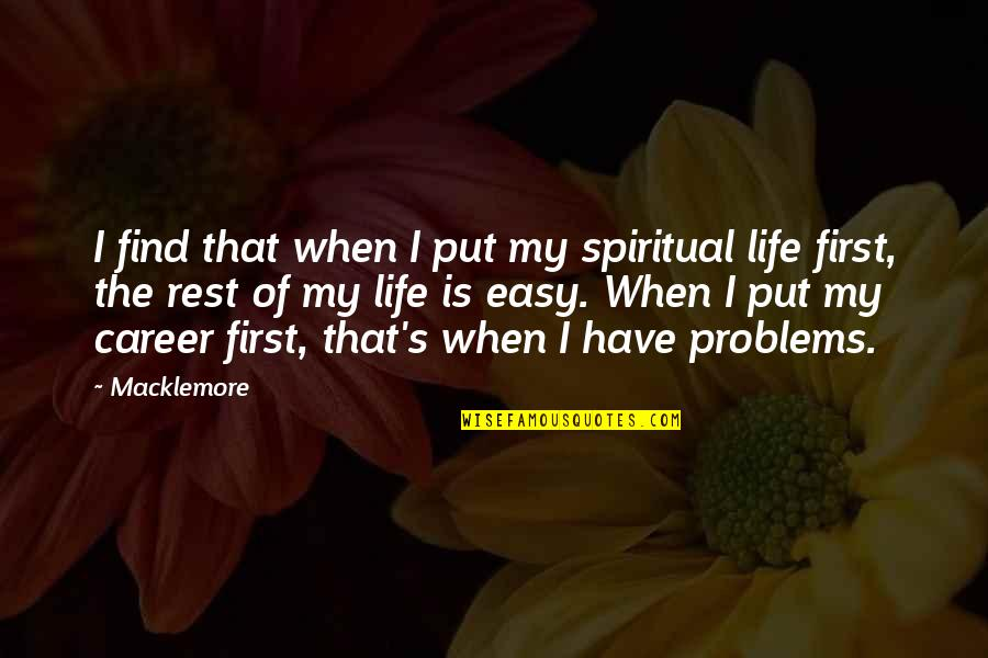 When Life Was Easy Quotes By Macklemore: I find that when I put my spiritual