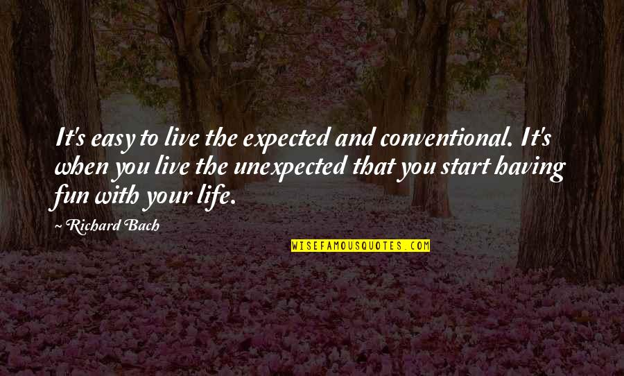 When Life Was Easy Quotes By Richard Bach: It's easy to live the expected and conventional.