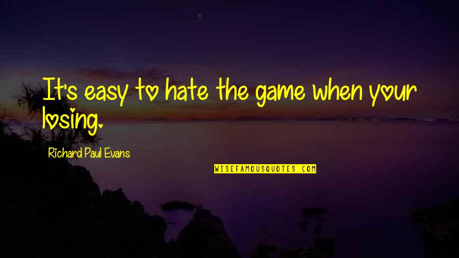 When Life Was Easy Quotes By Richard Paul Evans: It's easy to hate the game when your