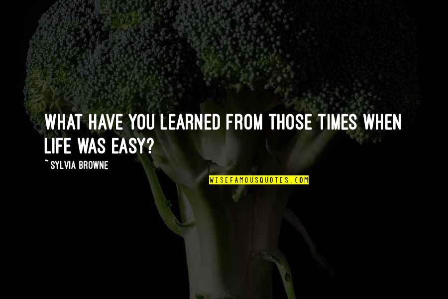 When Life Was Easy Quotes By Sylvia Browne: What have you learned from those times when