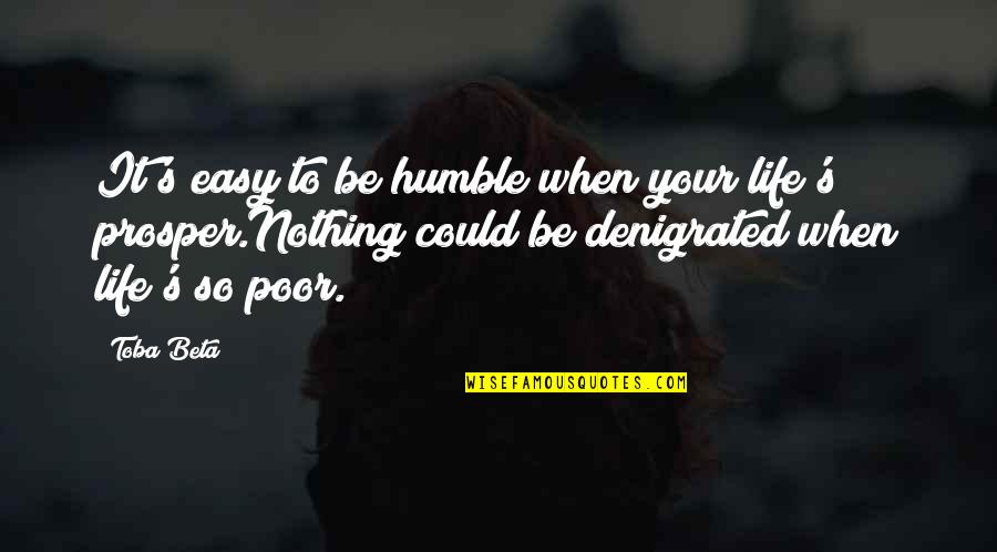 When Life Was Easy Quotes By Toba Beta: It's easy to be humble when your life's