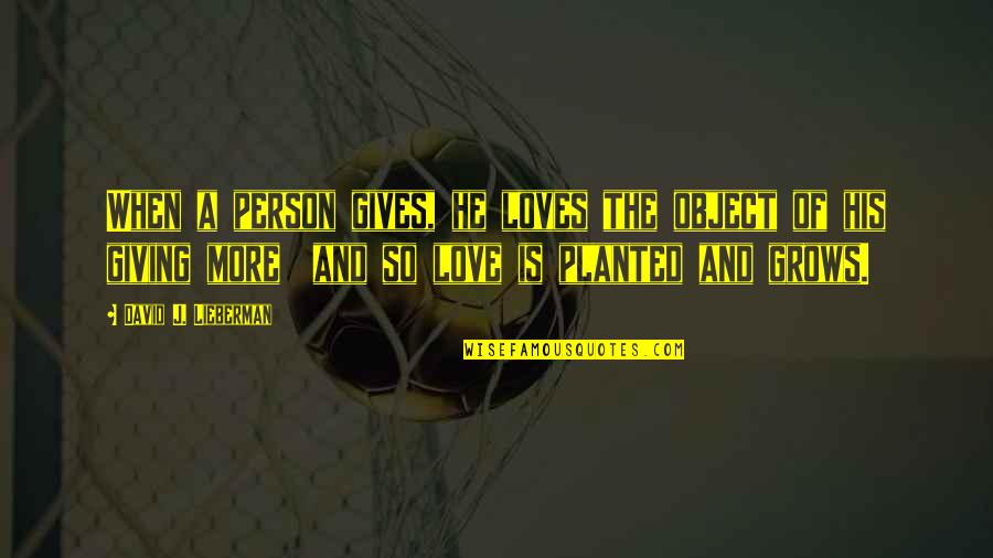 When Love Grows Quotes By David J. Lieberman: When a person gives, he loves the object