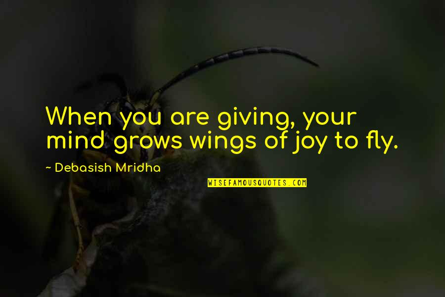 When Love Grows Quotes By Debasish Mridha: When you are giving, your mind grows wings