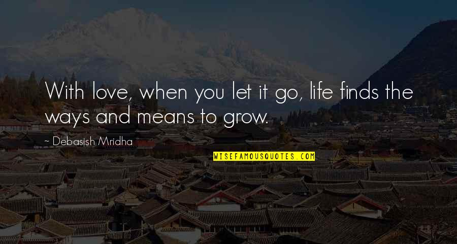 When Love Grows Quotes By Debasish Mridha: With love, when you let it go, life