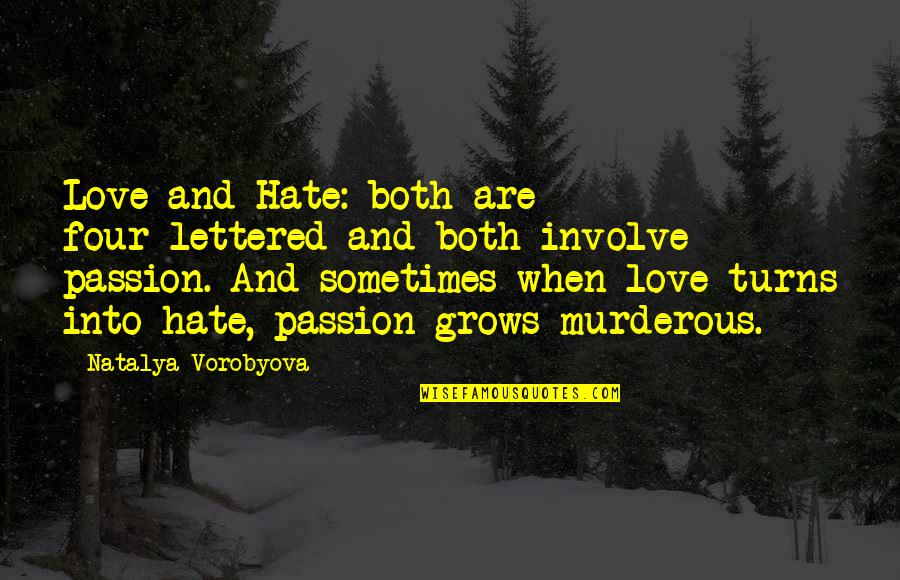 When Love Grows Quotes By Natalya Vorobyova: Love and Hate: both are four-lettered and both