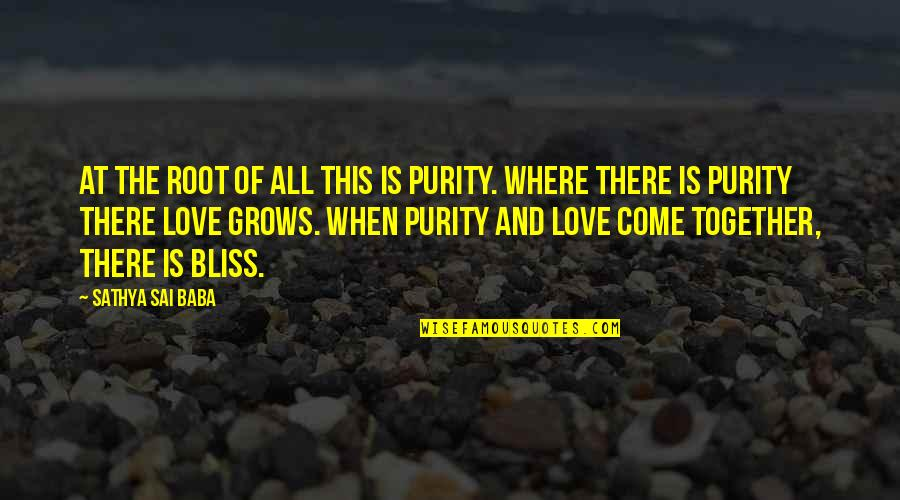 When Love Grows Quotes By Sathya Sai Baba: At the root of all this is purity.