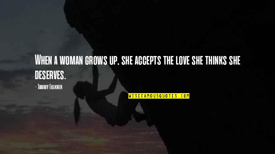When Love Grows Quotes By Tammy Falkner: When a woman grows up, she accepts the