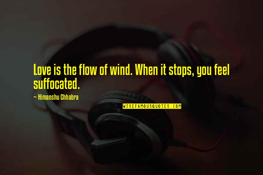 When Love Stops Quotes By Himanshu Chhabra: Love is the flow of wind. When it