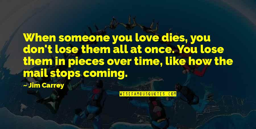 When Love Stops Quotes By Jim Carrey: When someone you love dies, you don't lose