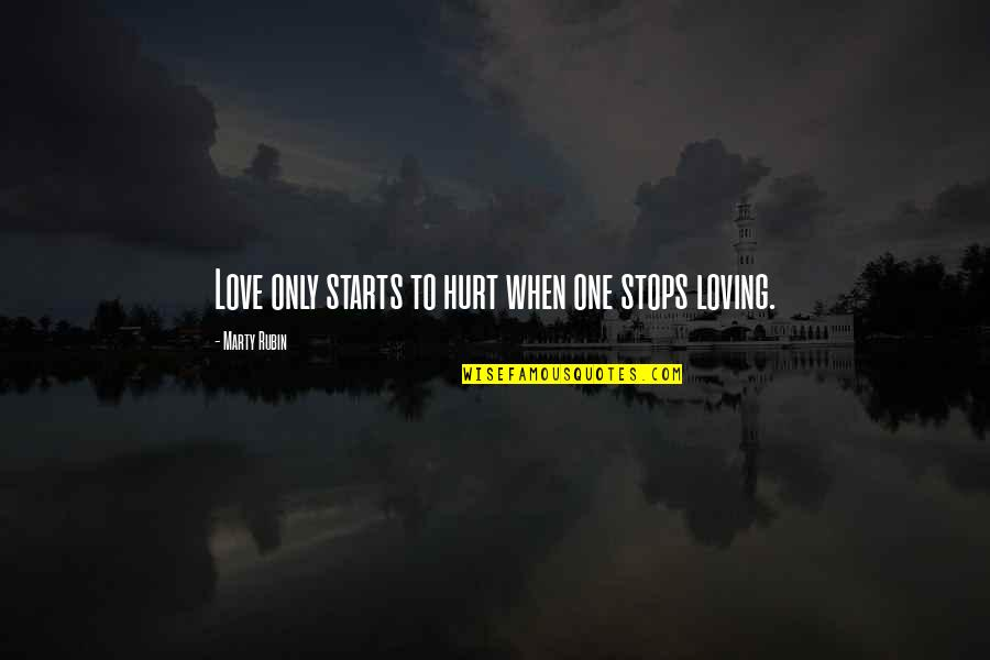 When Love Stops Quotes By Marty Rubin: Love only starts to hurt when one stops