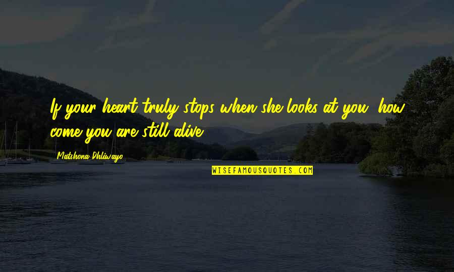 When Love Stops Quotes By Matshona Dhliwayo: If your heart truly stops when she looks