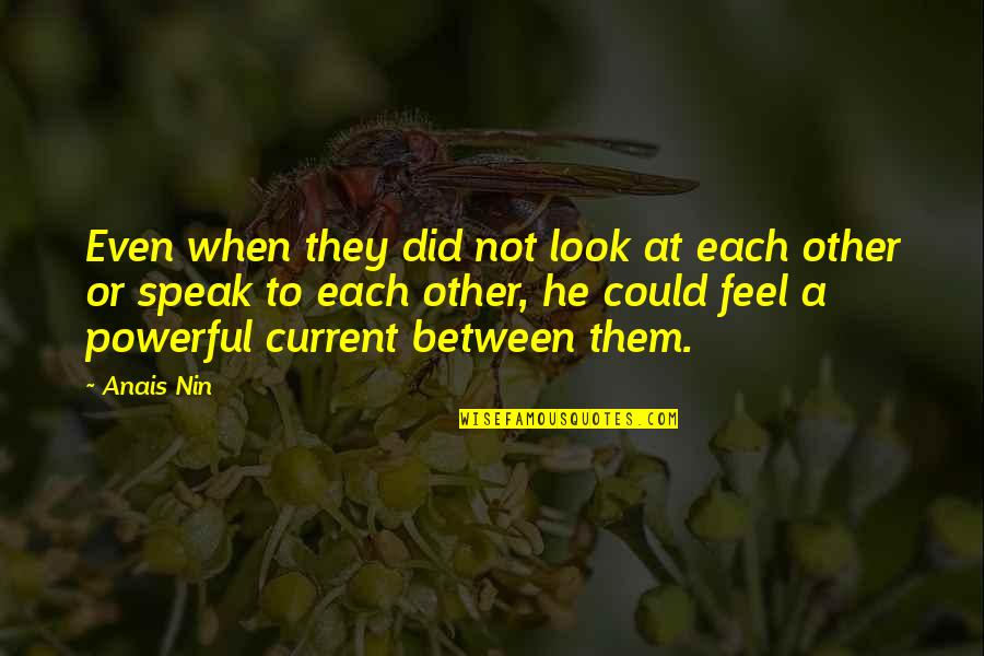 When Not To Speak Quotes By Anais Nin: Even when they did not look at each