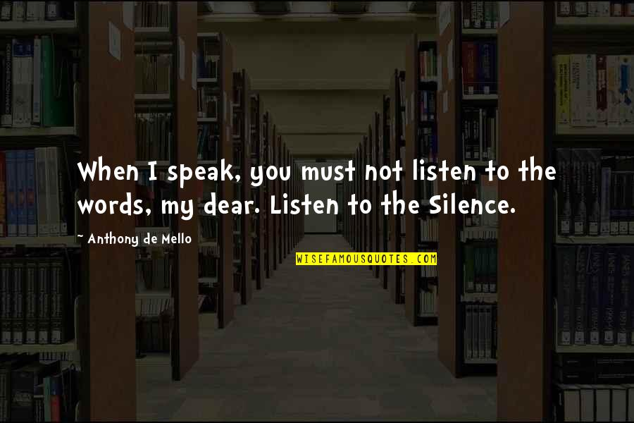 When Not To Speak Quotes By Anthony De Mello: When I speak, you must not listen to